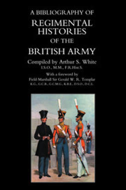 White, Arthur S. - A Bibliography of Regimental Histories of the British Army, e-kirja