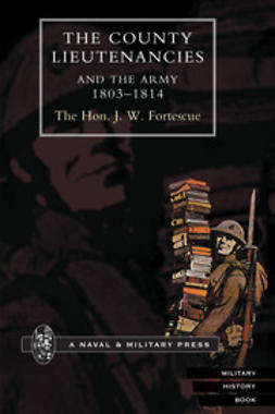 Fortescue, The Hon. J. W. - The County Lieutenancies and the Army: 1803-1814, ebook