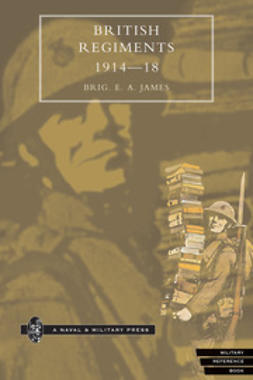 James, Brigadier E. A. - British Regiments 1914-1918, ebook