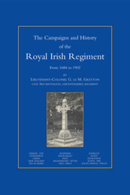 Gretton, Lieutenant-Colonel G. le M. - Campaigns and History of the Royal Irish Regiment from 1684 to 1902, ebook