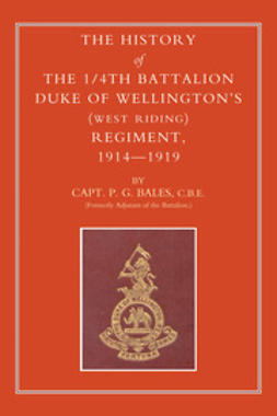Bales, Capt P.G - The History of the 1/4th Battalion Duke of Wellington's (West Riding) Regiment, 1914–1919, ebook