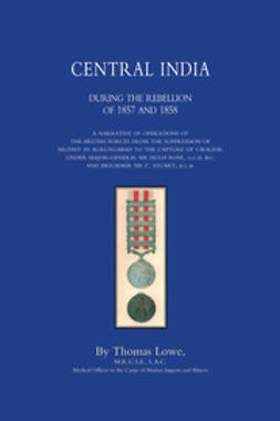 Lowe, Thomas - Central India during the Rebellion of 1857 and 1858, ebook