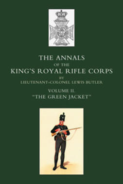 "Butler, Lieut-Col. Lewis - Annals of the King's Royal Rifle Corps: Vol 2 ""The Green Jacket"", ebook"