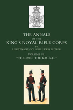 "Butler, Lieut-Col. Lewis - Annals of the King's Royal Rifle Corps: Vol 3 ""The K.R.R.C."" 1831-1871, ebook"