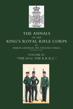 "Hare, Major-Gen. Sir Steuart - Annals of the King's Royal Rifle Corps: Vol 4 ""The K.R.R.C."" 1872-1913, ebook"