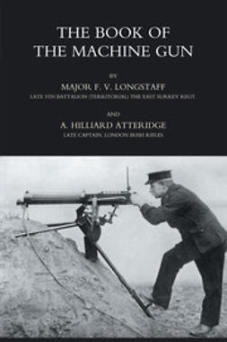 Longstaff, Major F. V. - The Book of the Machine Gun 1917, e-bok