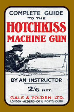 Instructor, An - Complete Guide to the Hotchkiss Machine Gun, e-kirja