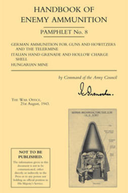 Office, 1943 The War - Handbook of Enemy Ammunition: German Ammo for Guns, etc., Italian Grenade, etc., Hungarian Mine, e-bok