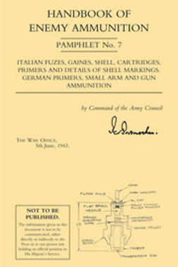 Office, 1943 The War - Handbook of Enemy Ammunition: Italian Fuzes, Gaines, Shell, etc., Shell Markings, German Primers, Small Arm and Gun Ammo, ebook