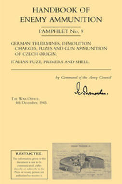Office, 1943 The War - Handbook of Enemy Ammunition: German Telermines, etc., Italian Fuze, Primers and Shell, e-kirja