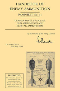 1944, The War Office - Handbook of Enemy Ammunition: German Mines, Grenades, Gun Ammunition and Mortar Ammunition, ebook