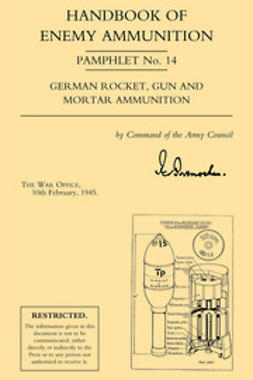 1945, The War Office - Handbook of Enemy Ammunition: German Rocket, Gun and Mortar Ammunition, ebook