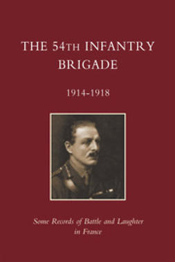 Infantry, 54th - The 54th Infantry Brigade: 1914-1918, ebook