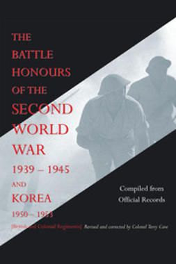 records, Compiled from official - The Battle Honours of the Second World War 1939-1945 and Korea 1950-1953, e-kirja