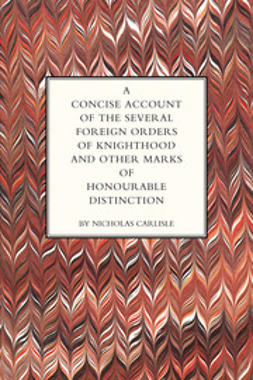 Carlisle, Nicholas - A Concise Account of the Several Foreign Orders of Knighthood, ebook