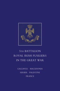 Johnson, Lieut.-Col. F. W. E. - A Short Record of the Services and Experiences of the 5th Battalion Royal Irish Fusiliers in the Great War, ebook