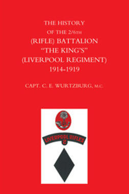 "Wurtzburg, Captain C. E. - The History of the 2/6th (Rifle) Battalion ""The King's"" (Liverpool Regiment) 1914–1918, ebook"