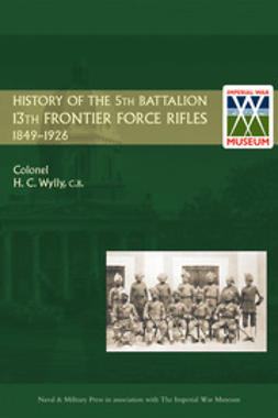 Wylly, Col. H. C. - History of the 5th Battalion 13th Frontier Force Rifles, ebook