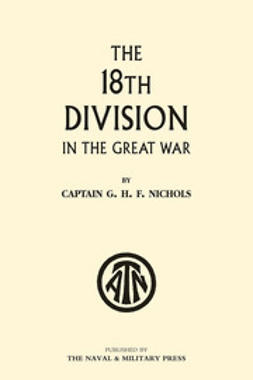 Nichols, Captain G. H. F. - The 18th Division in the Great War, e-kirja