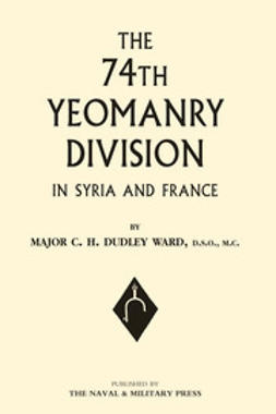 Ward, Major C.H. Dudley - The 74th Yeomanry Division in Syria and France, e-bok