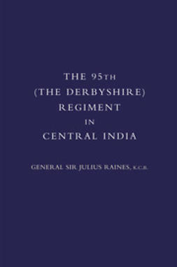 Raines, Sir Julius - The 95th (Derbyshire) Regiment in Central India, ebook