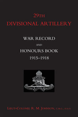 Johnson, Lt Col R.M. - 29th Divisional Artillery: War Record and Honours Book 1915-1918, e-bok