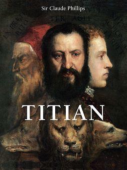 Phillips, Sir Claude - Titian, ebook