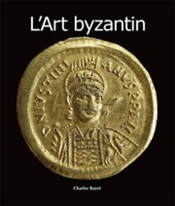 Bayet, Charles - L'Art byzantin, ebook