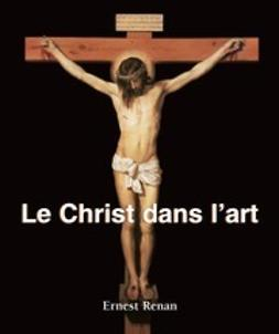 Renan, Ernest - Le Christ dans l'art, ebook