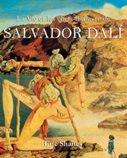 Shanes, Eric - La Vie et les chefs-d'oeuvre de Salvador Dalí, ebook