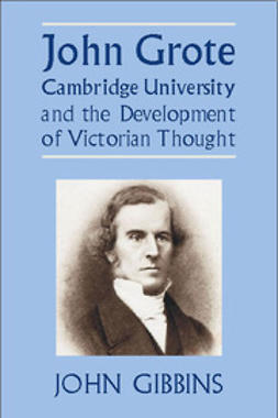 Gibbins, John Richard - John Grote, Cambridge University and the Development of Victorian Thought, ebook