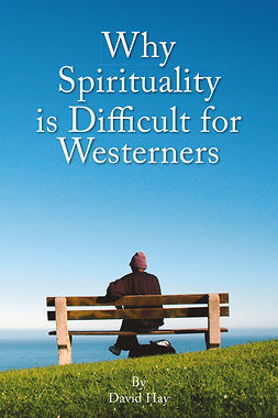 Hay, David - Why Spirituality is Difficult for Westeners, ebook