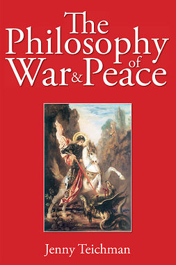 Teichman, Jenny - The Philosophy of War and Peace, ebook