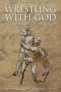 Geering, Lloyd - Wrestling With God, ebook