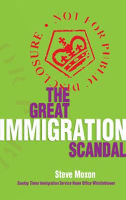 Moxon, Steve - The Great Immigration Scandal, e-kirja