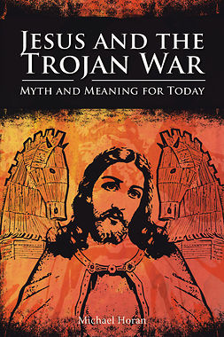 Horan, Michael - Jesus and the Trojan War, ebook
