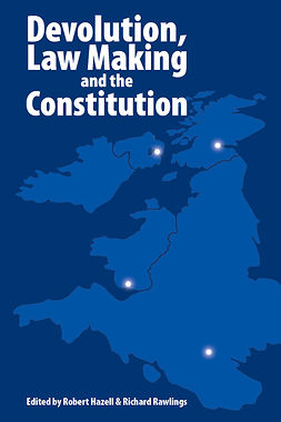 Hazell, Robert - Devolution, Law Making and the Constitution, e-kirja