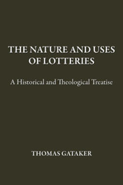 Gataker, Thomas - The Nature and Uses of Lotteries, ebook