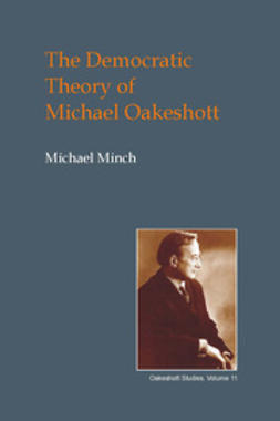 Minch, Michael - The Democratic Theory of Michael Oakeshott, ebook