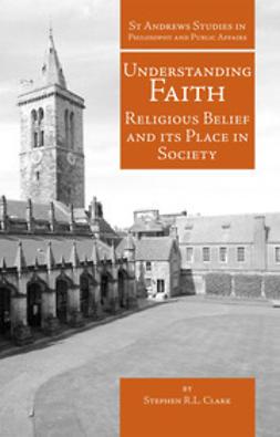 Clark, Stephen R.L. - Understanding Faith, ebook