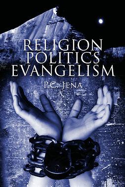Jena, Purna Chandra - Religion - Politics - Evangelism, ebook
