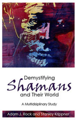Rock, Adam J. - Demystifying Shamans and Their World, e-bok