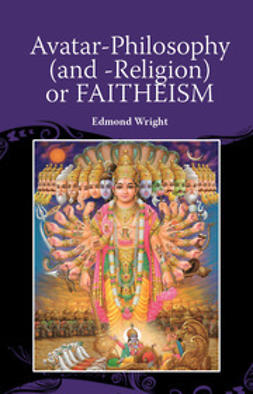 Wright, Edmond - Avatar-Philosophy (and -Religion) or FAITHEISM, ebook