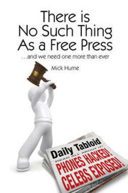 Hume, Mick - There is No Such Thing as a Free Press, ebook