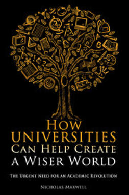 Maxwell, Nicholas - How Universities Can Help Create a Wiser World, ebook