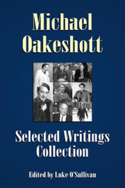 Oakeshott, Michael - Michael Oakeshott Selected Writings Collection, ebook