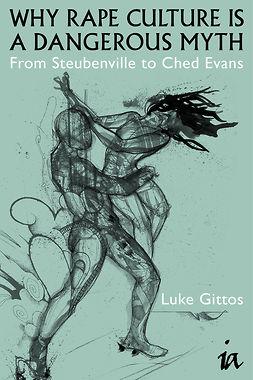 Gittos, Luke - Why Rape Culture is a Dangerous Myth, e-kirja