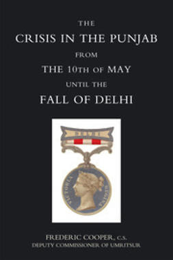 Cooper, Frederic - The Crisis in the Punjab from the 10th of May until the Fall of Delhi (1857), ebook