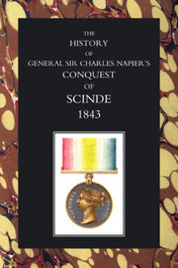 Napier, Lieutenant-General Sir W. F. P. - The History of General Sir Charles Napier's Conquest of Scinde, e-kirja