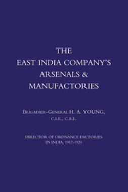 Young, Brigadier-General H. A. - The East India Company's Arsenals & Manufactories, ebook